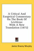 A Critical and Exegetical Commentary on the Book of Leviticus: With a New Translation (1872) - Murphy, James Gracey