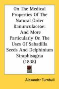 On the Medical Properties of the Natural Order Ranunculaceae: And More Particularly on the Uses of Sabadilla Seeds and Delphinium Straphisagria (1838) - Turnbull, Alexander