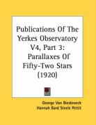 Publications of the Yerkes Observatory V4, Part 3: Parallaxes of Fifty-Two Stars (1920) - Van Biesbroeck, George; Pettit, Hannah Bard Steele