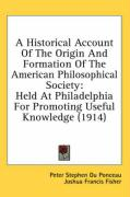 A Historical Account of the Origin and Formation of the American Philosophical Society: Held at Philadelphia for Promoting Useful Knowledge (1914) - Du Ponceau, Peter Stephen