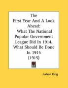 The First Year and a Look Ahead: What the National Popular Government League Did in 1914, What Should Be Done in 1915 (1915) - King, Judson