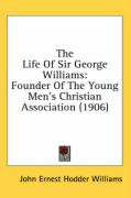 The Life of Sir George Williams: Founder of the Young Men's Christian Association (1906) - Williams, John Ernest Hodder