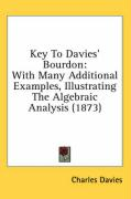 Key to Davies' Bourdon: With Many Additional Examples, Illustrating the Algebraic Analysis (1873) - Davies, Charles