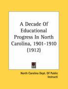 A Decade of Educational Progress in North Carolina, 1901-1910 (1912) - North Carolina Dept of Public Instructi