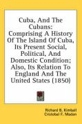 Cuba, and the Cubans: Comprising a History of the Island of Cuba, Its Present Social, Political, and Domestic Condition; Also, Its Relation - Kimball, Richard Burleigh; Madan, Cristobal F.; Saco, Jose Antonio