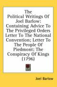 The Political Writings of Joel Barlow: Containing Advice to the Privileged Orders Letter to the National Convention; Letter to the People of Piedmont; - Barlow, Joel