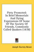 Piety Promoted: In Brief Memorials and Dying Expressions of Some of the Society of Friends, Commonly Called Quakers (1838) - Bevan, Joseph Gurney