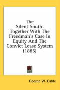 The Silent South: Together with the Freedman's Case in Equity and the Convict Lease System (1885) - Cable, George Washington
