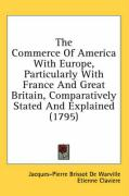The Commerce of America with Europe, Particularly with France and Great Britain, Comparatively Stated and Explained (1795) - De Warville, Jacques-Pierre Brissot; Claviere, Etienne