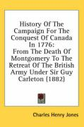 History of the Campaign for the Conquest of Canada in 1776: From the Death of Montgomery to the Retreat of the British Army Under Sir Guy Carleton (18 - Jones, Charles Henry