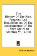 The History of the Rise, Progress and Establishment of the Independence of the United States of America V4 (1788) - Gordon, William