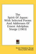 The Spirit of Japan: With Selected Poems and Addresses of Ernest Adolphus Sturge (1903) - Sturge, Ernest Adolphus