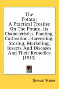 The Potato: A Practical Treatise on the Potato, Its Characteristics, Planting, Cultivation, Harvesting, Storing, Marketing, Insect - Fraser, Samuel