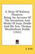 A Story of Railway Pioneers: Being an Account of the Inventions and Works of Isaac Dodds and His Son, Thomas Weatherburn Dodds (1921) - Snell, S.