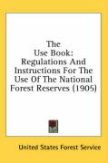 The Use Book: Regulations and Instructions for the Use of the National Forest Reserves (1905) - United States Forest Service, States For