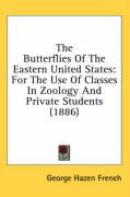 The Butterflies of the Eastern United States: For the Use of Classes in Zoology and Private Students (1886) - French, George Hazen