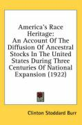 America's Race Heritage: An Account of the Diffusion of Ancestral Stocks in the United States During Three Centuries of National Expansion (192 - Burr, Clinton Stoddard