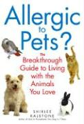 Allergic to Pets?: The Breakthrough Guide to Living with the Animals You Love - Kalstone, Shirlee