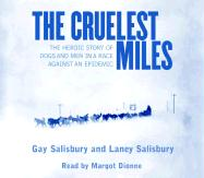 The Cruelest Miles: The Heroic Story of Dogs and Men in a Race Against an Epidemic - Salisbury, Gay; Salisbury, Laney