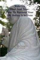 Wake Up Here and Now: How to Recover Your Life Before It Is Over - Thong Tri, Thay Thich; Avery, Martin