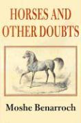 Horses and Other Doubts - Benarroch, Moshe