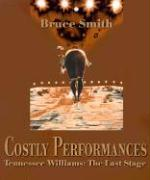 Costly Performances: Tennessee Williams: The Last Stage - Smith, Bruce