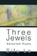 Three Jewels: Selected Poets - Lo, Sifu