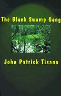 The Black Swamp Gang - Tisano, John Patrick