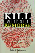 Kill Without Remorse - Schwartz, Dale J.