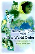 Human Rights and a New World Order: An Engineering Solution - Alavi, Mehdi