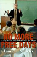 No More Free Days: A High School Teacher's Reflections and Advice - Schaefer, Laurie E.