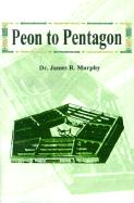 Peon to Pentagon - Murphy, James R.