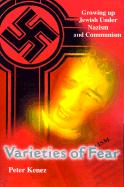 Varieties of Fear: Growing Up Jewish Under Nazism and Communism - Kenez, Peter