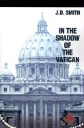 In the Shadow of the Vatican - Smith, J. D.