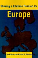 Sharing a Lifetime Passion for Europe - D'Amico, Yvonne; D'Amico, Victor L.