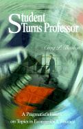 Student Turns Professor: A Pragmatist's Essays on Topics in Economics & Finance - Boulton, Craig P.