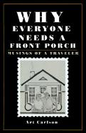 Why Everyone Needs a Front Porch: Musings of a Traveler - Carlson, Art