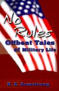 No Rules: Offbeat Tales of Military Life - Armstrong, R. E.