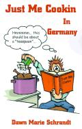 Just Me Cookin in Germany - Schrandt, Dawn Marie