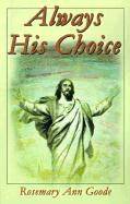 Always His Choice - Goode, Rosemary Ann