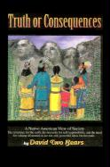 Truth or Consequences: A Native American View of Society - Two Bears, David