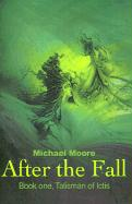 After the Fall: Book One, Talisman of Ictis - Moore, Michael John