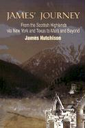 James' Journey: From the Scottish Highlands Via New York and Texas to Mars and Beyond - Hutchison, James