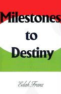 Milestones to Destiny: The Story of a Woman Who Never Gave Up. - Franz, Edah