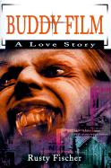 Buddy Film: A Love Story - Fischer, Rusty