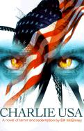Charlie USA: A Novel of Terror and Redemption - McBirney, Bill