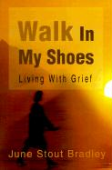 Walk in My Shoes: Living with Grief - Bradley, June Stout
