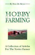 Hobby Farming: A Collection of Articles for the Novice Farmer - de Beyer, Don