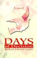 Days of Decision - Larsen, Richard Edward