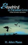 Bluebird in Paradise Cove - Mann, H. Allan